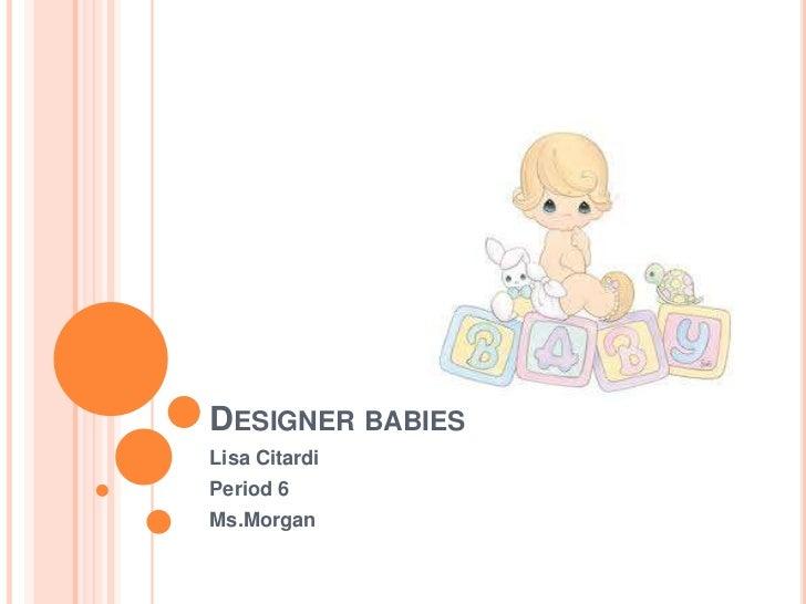 Designer babies<br />Lisa Citardi<br />Period 6<br />Ms.Morgan<br />