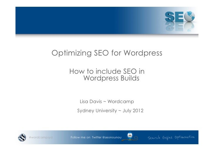 Optimizing SEO for Wordpress               How to include SEO in                  Wordpress Builds                    Lisa...
