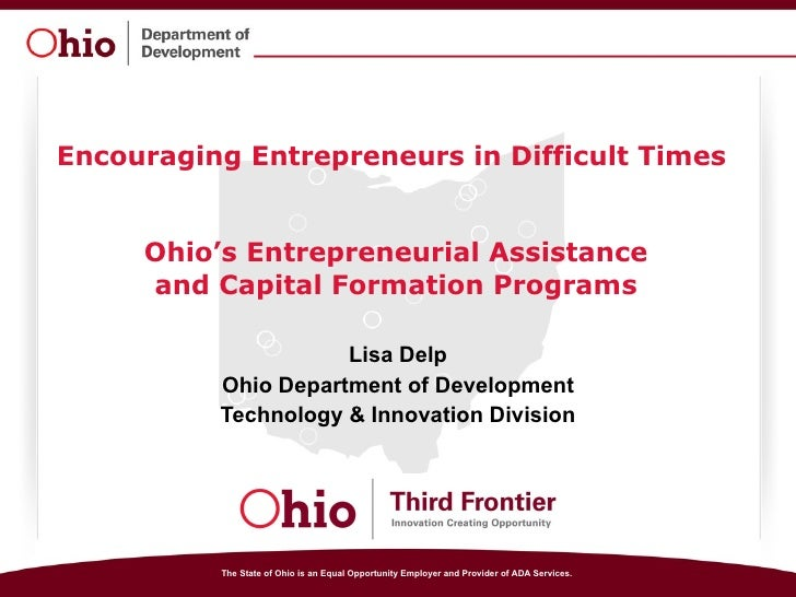 Encouraging Entrepreneurs in Difficult Times  Ohio's Entrepreneurial Assistance and Capital Formation Programs Lisa Delp O...