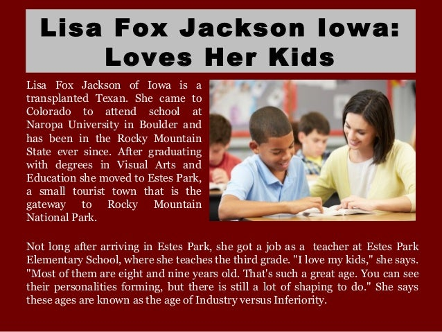 Lisa Fox Jackson Iowa: Loves Her Kids Lisa Fox Jackson of Iowa is a transplanted Texan. She came to Colorado to attend sch...