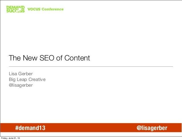 @lisagerber#demand13 @lisagerberThe New SEO of ContentLisa GerberBig Leap Creative@lisagerberFriday, June 21, 13