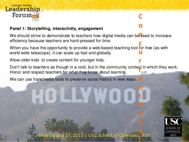 May 16 and 17, 2011 | USC School of Cinematic Arts C o n c u r r e n t P a n e Panel 1: Storytelling, interactivity, engag...