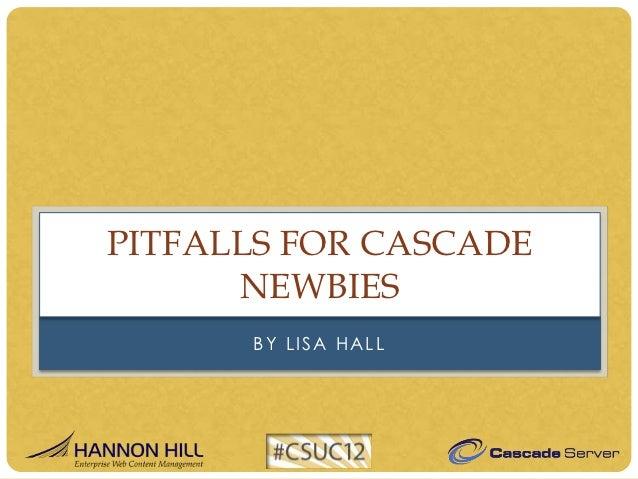 PITFALLS FOR CASCADE      NEWBIES      BY LISA HALL