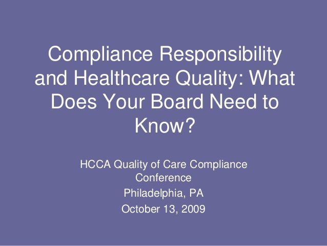 Compliance Responsibility and Healthcare Quality: What Does Your Board Need to Know? HCCA Quality of Care Compliance Confe...