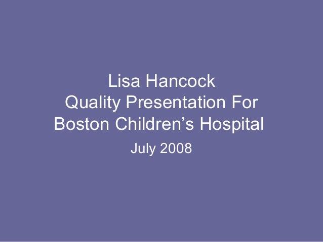 Lisa Hancock Quality Presentation For Boston Children's Hospital July 2008