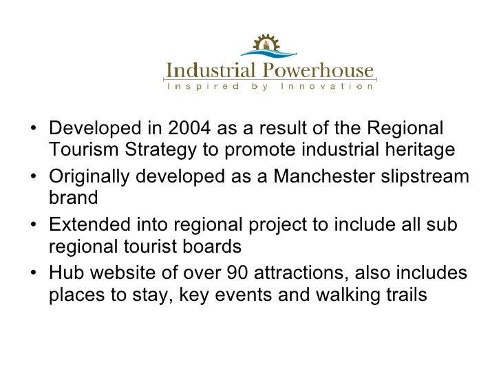 <ul><li>Developed in 2004 as a result of the Regional Tourism Strategy to promote industrial heritage </li></ul><ul><li>Or...
