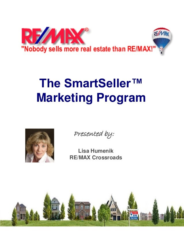 SPRING 205 EDITIO N The SmartSeller™ Marketing Program Lisa Humenik RE/MAX Crossroads Presented by: