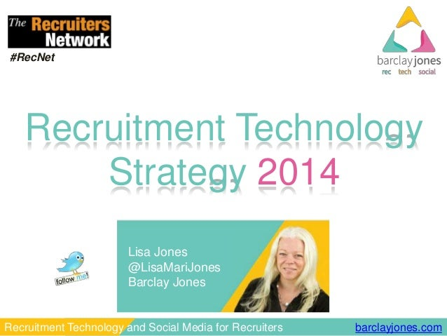 #RecNet  Recruitment Technology Strategy 2014 Lisa Jones @LisaMariJones Barclay Jones  Recruitment Technology and Social M...