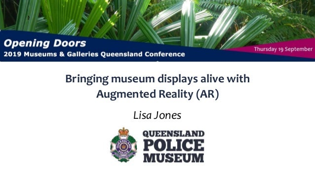 Bringing museum displays alive with Augmented Reality (AR) Thursday 19 September Lisa Jones