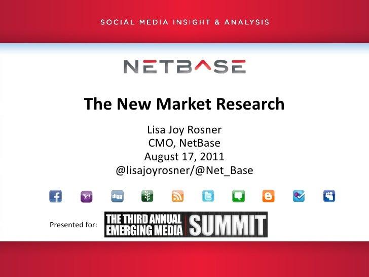 The New Market Research Lisa Joy Rosner CMO, NetBase August 17, 2011 @lisajoyrosner/@Net_Base Presented for: