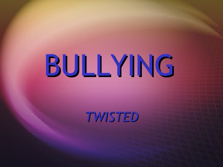 BULLYING   TWISTED