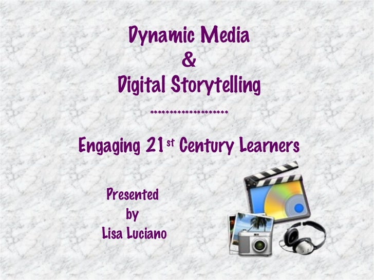 Presented  by  Lisa Luciano Dynamic Media & Digital Storytelling ******************** Engaging 21 st  Century Learners