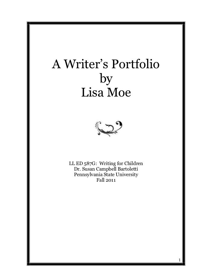 "A Writer""s Portfolio        by    Lisa Moe   LL ED 587G: Writing for Children     Dr. Susan Campbell Bartoletti     Pennsy..."