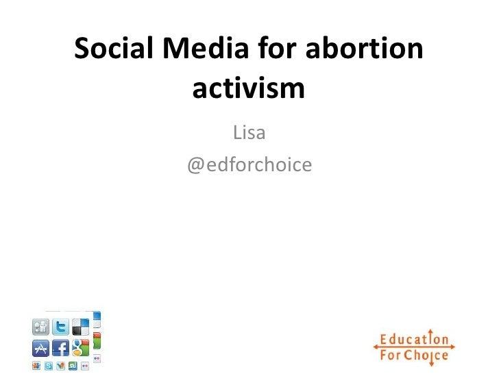 Social Media for abortion        activism            Lisa        @edforchoice