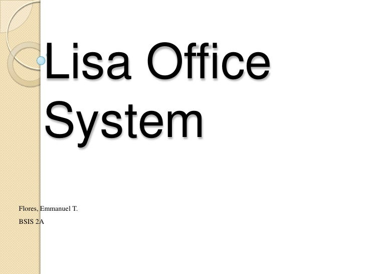 Lisa Office       SystemFlores, Emmanuel T.BSIS 2A