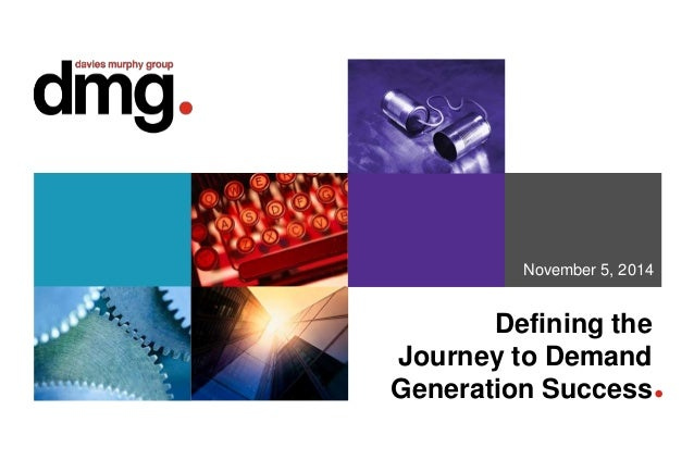 November 5, 2014  Defining the  Journey to Demand  Generation Success