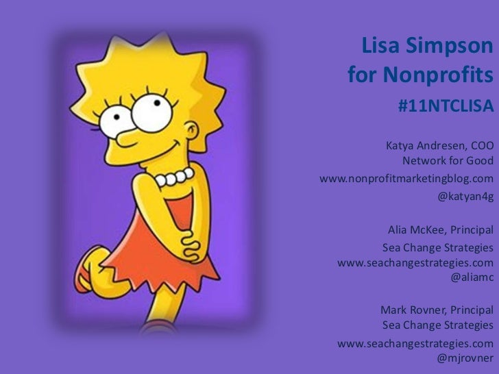 Lisa Simpson    for Nonprofits<br />#11NTCLISA<br />Katya Andresen, COO Network for Good<br />www.nonprofitmarketingblog.c...