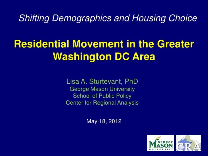 Shifting Demographics and Housing ChoiceResidential Movement in the Greater       Washington DC Area          Lisa A. Stur...