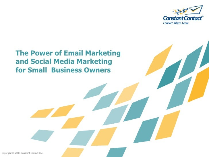 The Power of Email Marketing            and Social Media Marketing            for Small Business OwnersCopyright © 2008 Co...