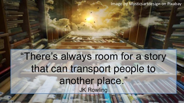 """There's always room for a story that can transport people to another place."" JK Rowling Image by Mysticsartdesign on Pixa..."
