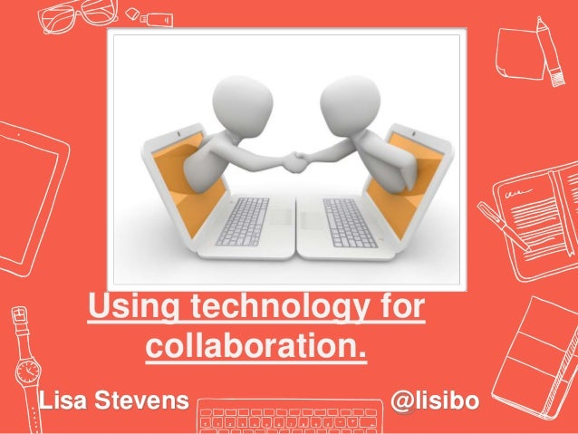 Using technology for collaboration. Lisa Stevens @lisibo