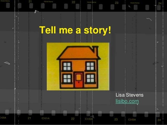 Tell me a story! Lisa Stevens lisibo.com
