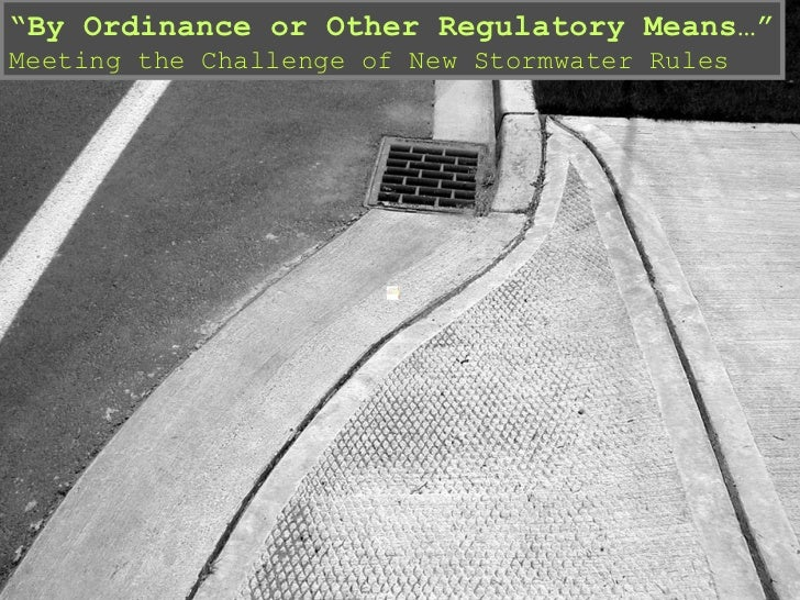 """"""" By Ordinance or Other Regulatory Means…"""" Meeting the Challenge of New Stormwater Rules"""