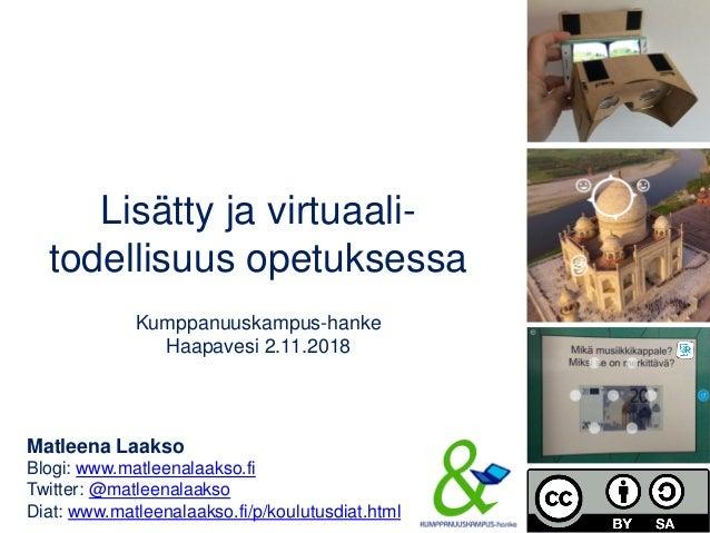 Lisätty ja virtuaali- todellisuus opetuksessa Kumppanuuskampus-hanke Haapavesi 2.11.2018 Matleena Laakso Blogi: www.matlee...