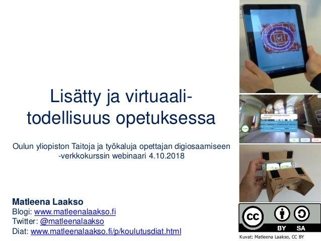 Lisätty ja virtuaali- todellisuus opetuksessa Oulun yliopiston Taitoja ja työkaluja opettajan digiosaamiseen -verkkokurssi...