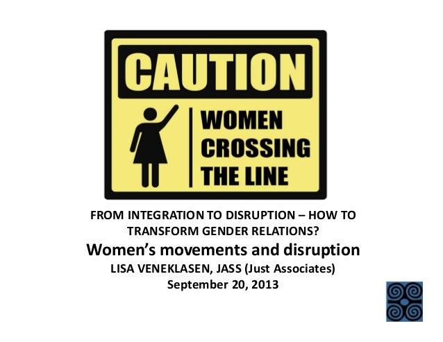 FROMINTEGRATIONTODISRUPTION– HOWTO TRANSFORMGENDERRELATIONS? Women'smovementsanddisruption LISAVENEKLASEN,JA...