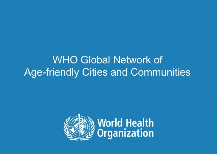 WHO Global Network of      Age-friendly Cities and Communities1|   Lisa WARTH | Department of Ageing and Life Course
