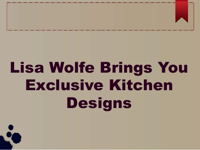 Lisa Wolfe Brings You Exclusive Kitchen Designs