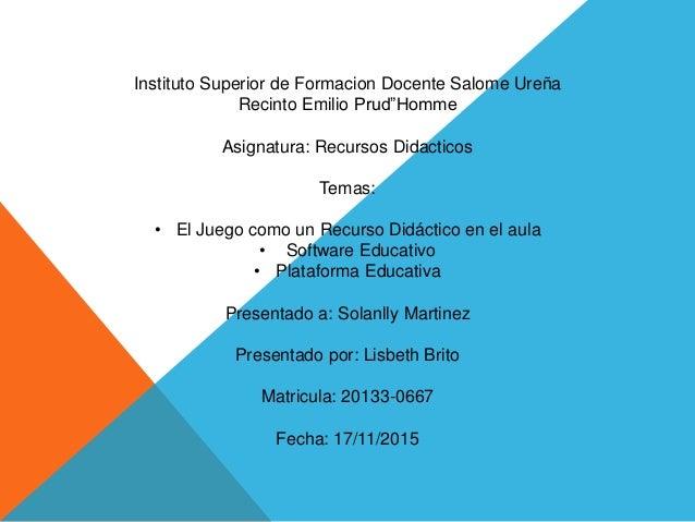 """Instituto Superior de Formacion Docente Salome Ureña Recinto Emilio Prud""""Homme Asignatura: Recursos Didacticos Temas: • El..."""