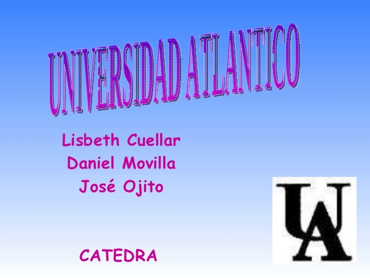 Lisbeth Cuellar Daniel Movilla José Ojito CATEDRA   UNIVERSIDAD ATLANTICO