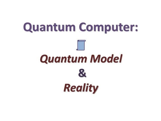 Quantum Computer: Quantum Model & Reality