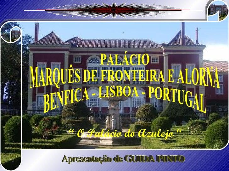 """PALÁCIO MARQUÊS DE FRONTEIRA E ALORNA BENFICA - LISBOA - PORTUGAL Apresentação de GUIDA PINTO """"  O Palácio do Azulejo """""""