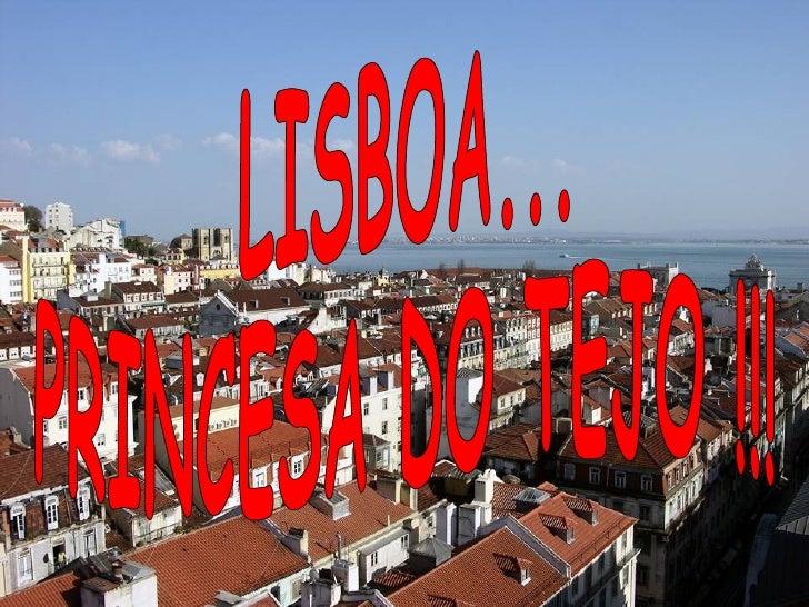 LISBOA... PRINCESA DO TEJO !!!