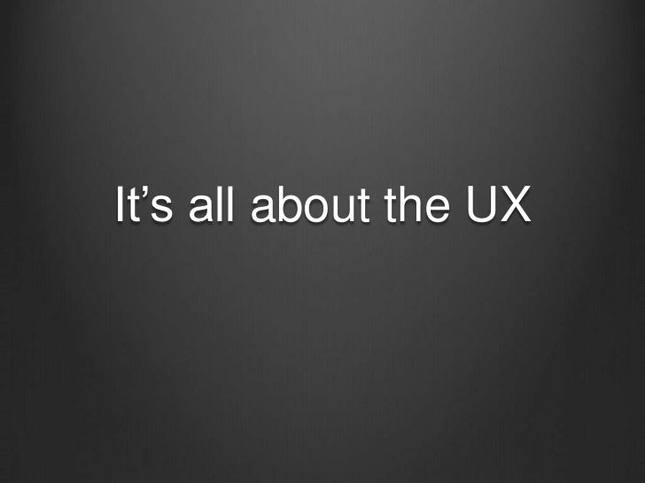 It's all about the UX