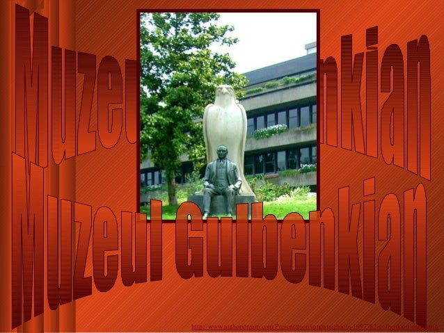 http://www.authorstream.com/Presentation/sandamichaela-1997782-gulbenkian-museum1/