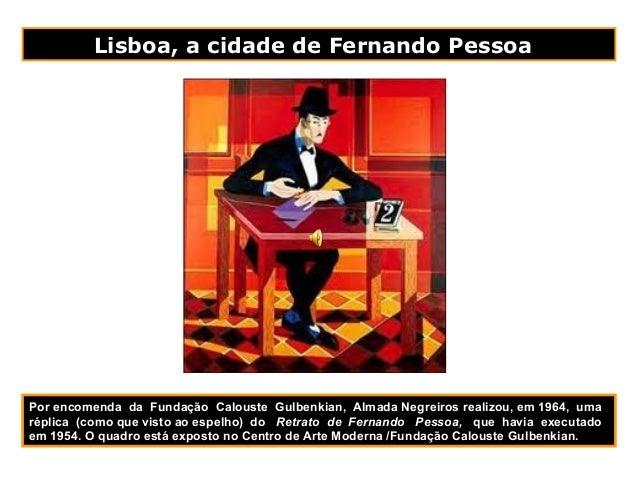Lisboa, a cidade de Fernando PessoaPor encomenda da Fundação Calouste Gulbenkian, Almada Negreiros realizou, em 1964, umar...