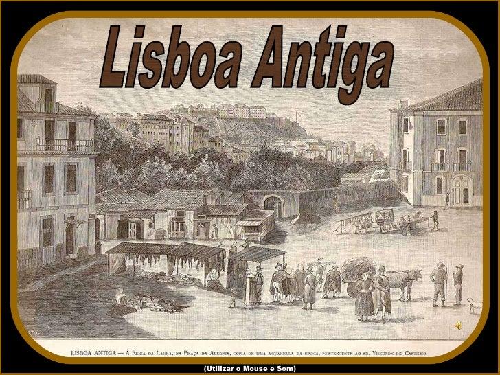 Lisboa Antiga (Utilizar o Mouse e Som)