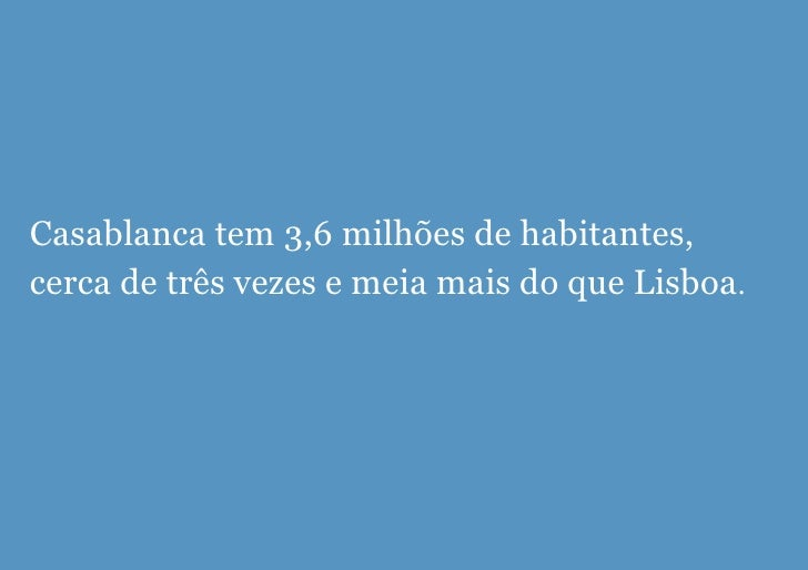 Casablanca tem 3,6 milh ões  de habitantes, cerca de tr ês   vezes e meia mais do que Lisboa .