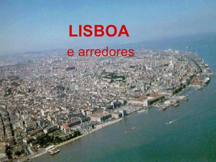 <ul><li>LISBOA   </li></ul><ul><li>e arredores </li></ul>LISBOA   e arredores