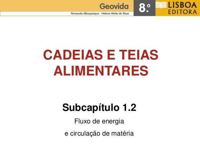 CADEIAS E TEIAS ALIMENTARES  Subcapítulo 1.2     Fluxo de energia  e circulação de matéria