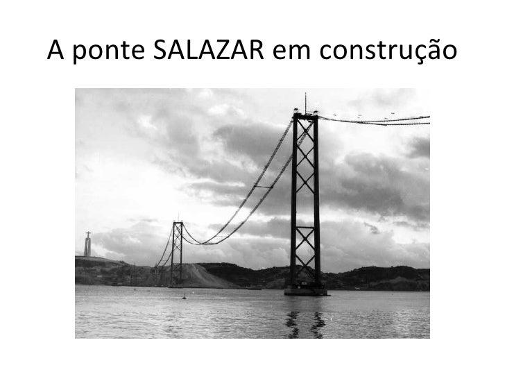 A ponte SALAZAR em construção
