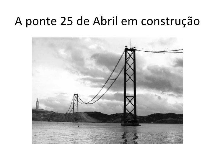 A ponte 25 de Abril em construção