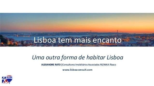 Lisboa tem mais encanto Uma outra forma de habitar Lisboa www.lisboaconsult.com ALEXANDRE RATO |Consultores Imobiliários A...