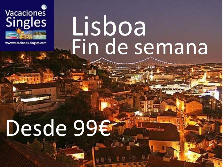 Lisboa<br />Fin de semana<br />Desde 99€<br />