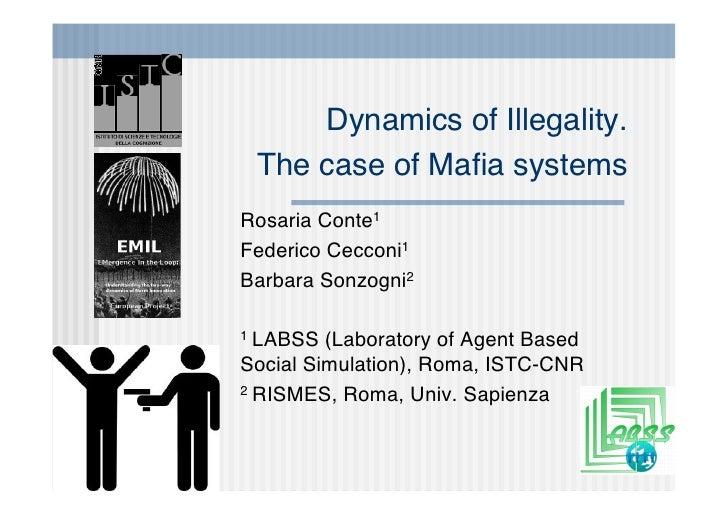 Dynamics of Illegality.  The case of Mafia systems Rosaria Conte1 Federico Cecconi1 Barbara Sonzogni2  1 LABSS  (Laboratory...