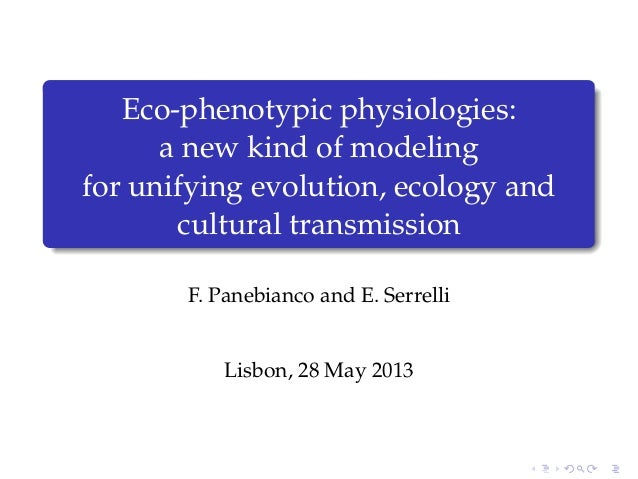 Eco-phenotypic physiologies:a new kind of modelingfor unifying evolution, ecology andcultural transmissionF. Panebianco an...